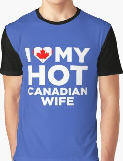 I Love My Hot Canadian Wife Graphic T-Shirt