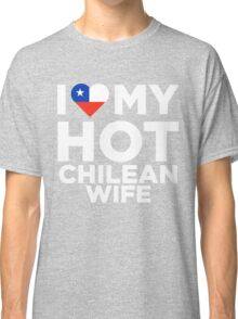 I Love My Hot Chilean Wife Classic T-Shirt