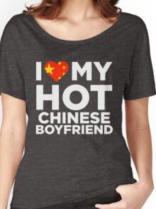 I Love My Hot Chinese Boyfriend Women's Relaxed Fit T-Shirt