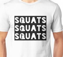 Squats squats squats. Squats, the ultimate exercise. Squats for life. Unisex T-Shirt