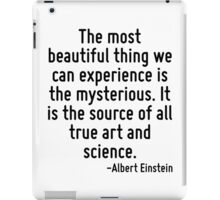 The most beautiful thing we can experience is the mysterious. It is the source of all true art and science. iPad Case/Skin