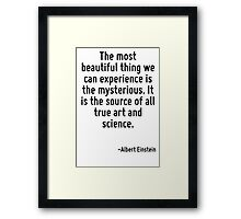 The most beautiful thing we can experience is the mysterious. It is the source of all true art and science. Framed Print
