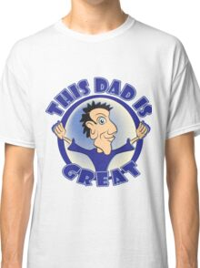 THIS DAD IS GREAT Classic T-Shirt