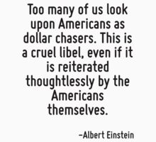 Too many of us look upon Americans as dollar chasers. This is a cruel libel, even if it is reiterated thoughtlessly by the Americans themselves. by Quotr