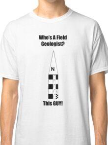 Field Geologist Guy Classic T-Shirt