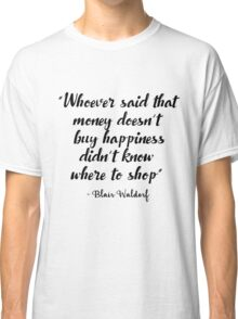 Gossip Girl - Whoever said that money doesn't buy happiness... Classic T-Shirt