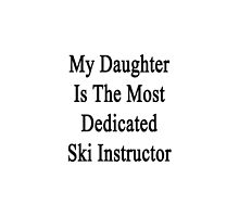 My Daughter Is The Most Dedicated Ski Instructor  by supernova23