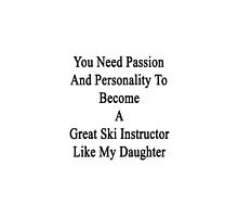 You Need Passion And Personality To Become A Great Ski Instructor Like My Daughter by supernova23