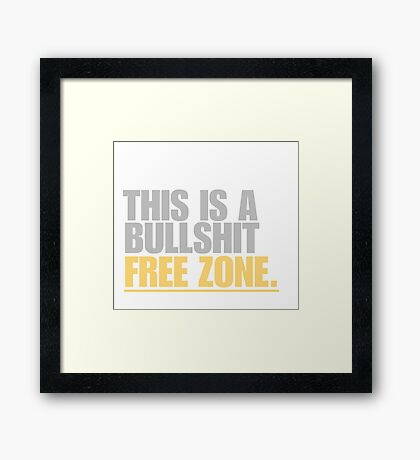 This is a bullshit free zone Framed Print