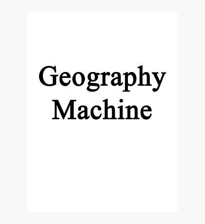 Geography Machine  Photographic Print