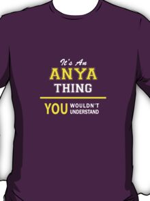 It's An ANYA thing, you wouldn't understand !! T-Shirt
