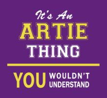 It's An ARTIE thing, you wouldn't understand !! T-Shirt