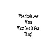 Who Needs Love When Water Polo Is Your Thing? by supernova23