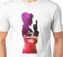 Say Something Nice Unisex T-Shirt