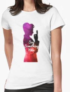 Say Something Nice Womens Fitted T-Shirt