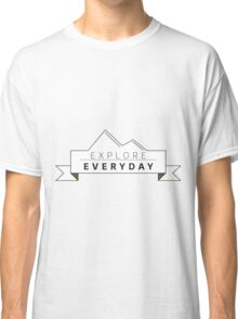 A Salute to those who Explore Everyday Classic T-Shirt