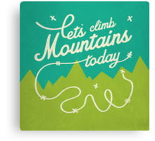Let's Climb Mountains Today Canvas Print
