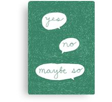 Yes No Maybe So Canvas Print