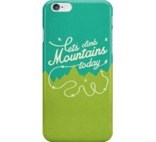 Let's Climb Mountains Today iPhone Case/Skin