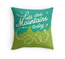 Let's Climb Mountains Today Throw Pillow