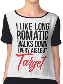 I Like Long Romantic Walks Down Every Aisle At Target Chiffon Top