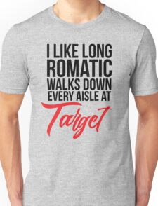 I Like Long Romantic Walks Down Every Aisle At Target Unisex T-Shirt