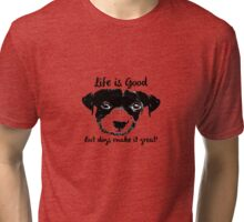 Life is Great with a dog Tri-blend T-Shirt