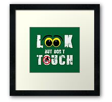 Look but don`t Touch Framed Print