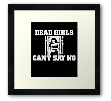 Dead Girls Can't Say No Framed Print