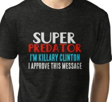 Super Predator Killary Clinton Approve This Message  Tri-blend T-Shirt