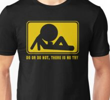 Do Or Not, There Is No Try Unisex T-Shirt