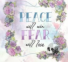 Peace Will Win, Fear Will Lose by amdesigns