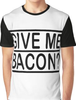 Give Me Bacon Graphic T-Shirt