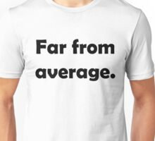 Far from average. Unisex T-Shirt