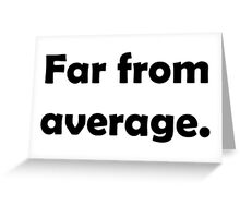 Far from average. Greeting Card