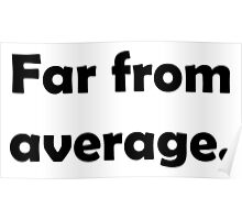 Far from average. Poster