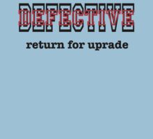 Defective - Return For Upgrade by stoneham