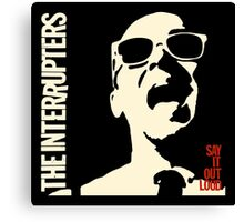 The Interrupter Say It Out Loud Canvas Print
