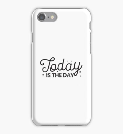 Today is the day iPhone Case/Skin