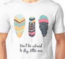Don't be afraid to fly little one Unisex T-Shirt