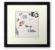 You go I follow Framed Print