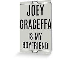 My Boyfriend is Joey Graceffa Greeting Card