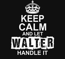 Keep Calm And Let Walter Handle It T-Shirt