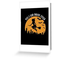 Yes I Can Drive Stick Funny Halloween Witch Tshirt Greeting Card