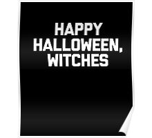 Happy Halloween, Witches T-Shirt Funny Saying Sarcastic Cute Poster