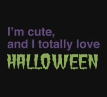 I'm cute and I Totally love HALLOWEEN Kids Tee