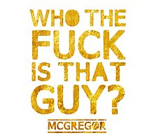 McGregor - Who the fuck is that guy?  Photographic Print