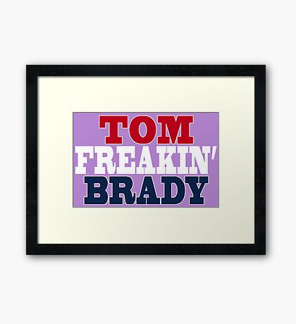 Tom Freakin Brady Framed Print