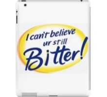 I Can't Believe Ur Still Bitter! iPad Case/Skin