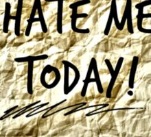 Hate Me Today! Sticker